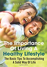 The Importance Of Living A Healthy Lifestyle: The Basic Tips To Accomplishing A Solid Way Of Life