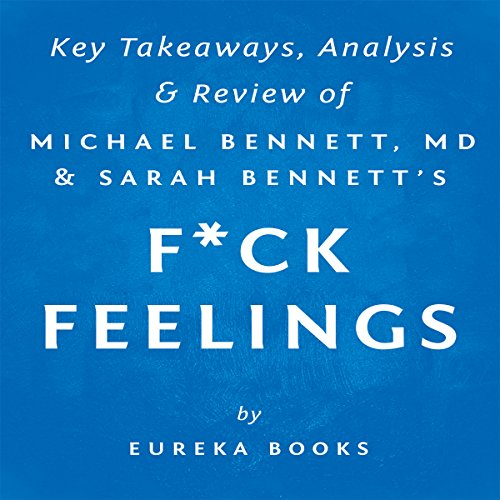 F--k Feelings: One Shrink's Practical Advice for Managing All Life's Impossible Problems, by Michael Bennett, MD & Sarah Bennett audiobook cover art