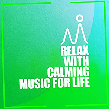 Relax with Calming Music for Life