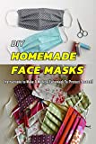 DIY HOMEMADE FACE MASKS: Instructions to Make A Medical Facemask To Protect Yourself: Gift Ideas for Holiday