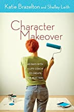 Character Makeover: 40 Days with a Life Coach to Create the Best You [CHARACTER MAKEOVER]