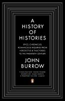 A History of Histories: Epics, Chronicles, Romances, and Inquiries from Herodotus and Thucy