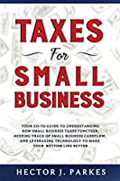 Taxes for Small Business: Your Go-to Guide to Understanding How Small Business Taxes Function, Keeping Track of Small Business Cashflow, and Leveraging Technology to Make Your Bottom Line Better