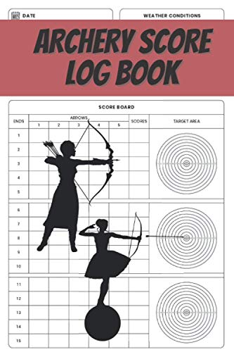 Archery score log book: Track,record,log your scoring Compound Archery bow system and guide to Record Archery Training with target area| traditional ... |Guide to Shooting Recurve and Compound Bows