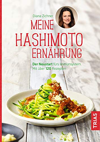 Meine Hashimoto-Ernährung: Der Neustart fürs Immunsystem. Mit über 120 Rezepten