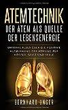 Atemtechnik-Der Atem als Quelle der Lebensenergie: Erfahren Sie alles über die positive Auswirkung der Atmung auf Körper, Geist und Seele - Bernhard Unger