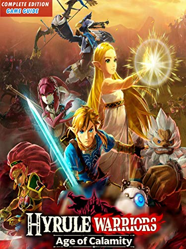 Hyrule Warriors Age Of Calamity Guide Game Walkthrough Tips Tricks And More New Kindle Edition By Guide Ann S Professional Technical Kindle Ebooks Amazon Com