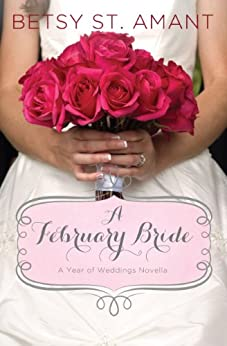 A February Bride (A Year of Weddings Novella Book 3) by [Betsy St. Amant]