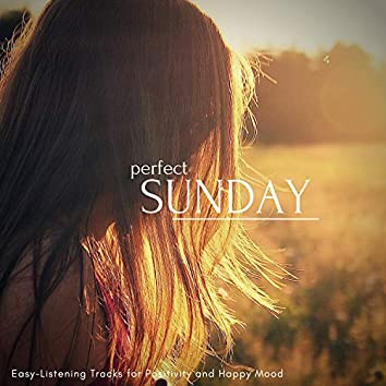 Perfect Sunday - Easy-Listening Tracks For Positivity And Happy Mood