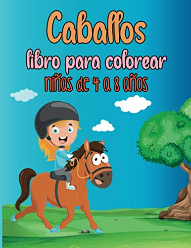 Caballos, libro para colorear, niñas de 4 a 8 años: Es mejor que una tableta, 40 hermosos patrones de colores de caballos