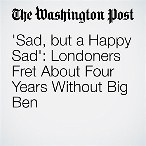 'Sad, but a Happy Sad': Londoners Fret About Four Years Without Big Ben copertina