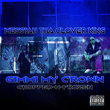 Gimmi My Crown: Chopped-N-Frozen