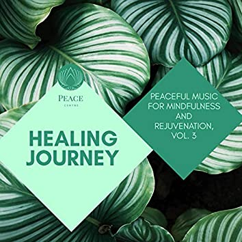 Healing Journey - Peaceful Music For Mindfulness And Rejuvenation, Vol. 3
