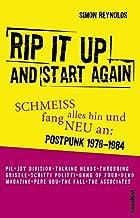 Rip It Up And Start Again: Schmeiss alles hin und fang neu an:  - Postpunk 1978-1984