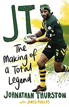 JT: The Making of a Total Legend by [Johnathan Thurston]