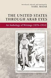 The United States Through Arab Eyes: An Anthology of Writings (1876-1914)
