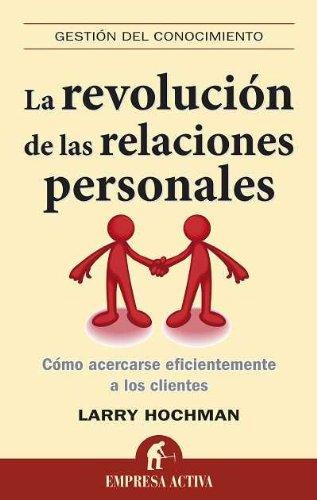 La revolución de las relaciones personales: Como Acercarse Eficientemente A los Clientes (Gestión del conocimiento)