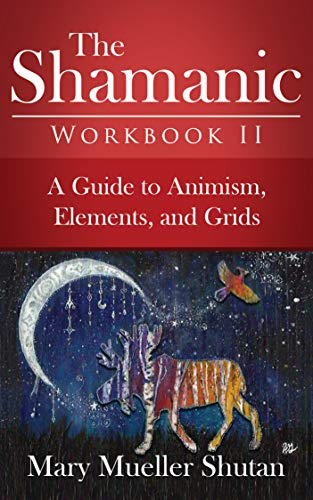 The Shamanic Workbook II: A Guide to Animism, Elements, and Grids