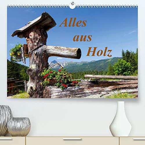 Alles aus Holz (Premium, hochwertiger DIN A2 Wandkalender 2021, Kunstdruck in Hochglanz)