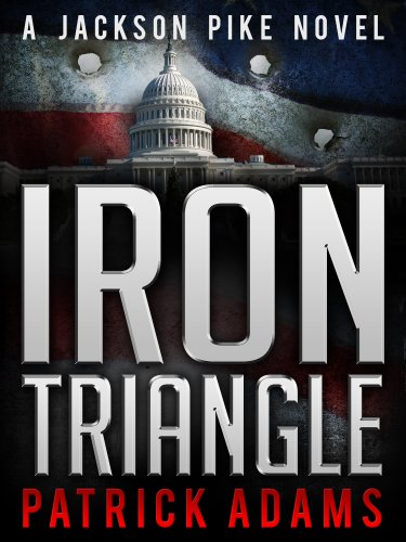 Iron Triangle: A Jackson Pike Novel (Book One of The Iron Triangle Series) by [Patrick Adams]