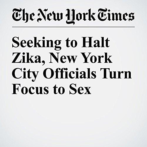 Seeking to Halt Zika, New York City Officials Turn Focus to Sex cover art