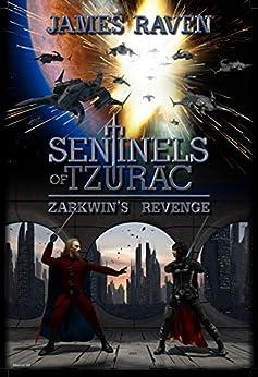 Sentinels of Tzurac: Zarkwin's Revenge by [James Raven]