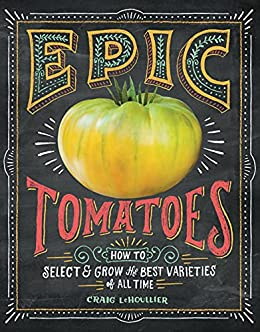 Epic Tomatoes: How to Select and Grow the Best Varieties of All Time by [Craig LeHoullier]
