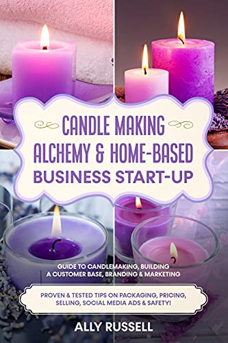 Compare Textbook Prices for Candle Making Alchemy & Home-Based Business Start-up: Guide to Candlemaking, Building a Customer Base, Branding & Marketing Proven & tested Tips on Packaging, Pricing, Selling, Social Media & Safety  ISBN 9798746922953 by Russell, Ally