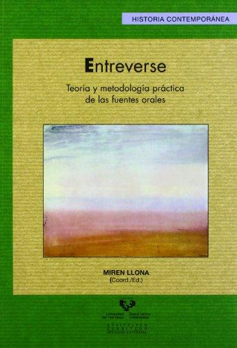 Entreverse. Teoría y metodología práctica de las fuentes orales: 38 (Serie Historia Contemporánea)