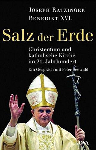 Salz der Erde : Christentum und katholische Kirche an der Jahrtausendwende , ein Gespräch mit Peter Seewald.