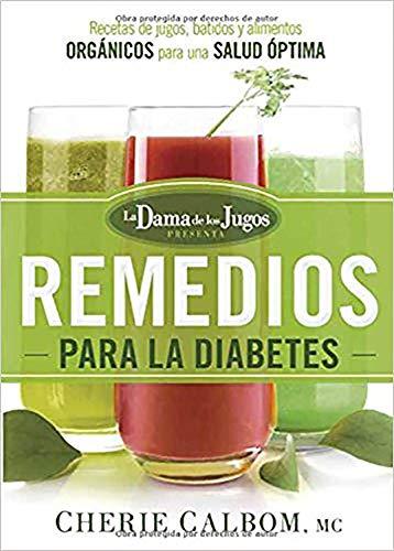 Los remedios para la Diabetes de la Dama de los Jugos: Recetas de jugos, batidos y alimentos orgáni