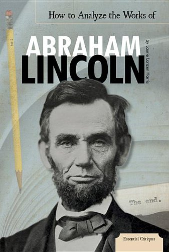 How to Analyze the Works of Abraham Lincoln (Essential Critiques)