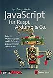 JavaScript für Raspi, Arduino & Co.: Roboter, Maker-Projekte und IoT-Geräte programmieren und steuern (edition Make:) - Lyza Danger Gardner