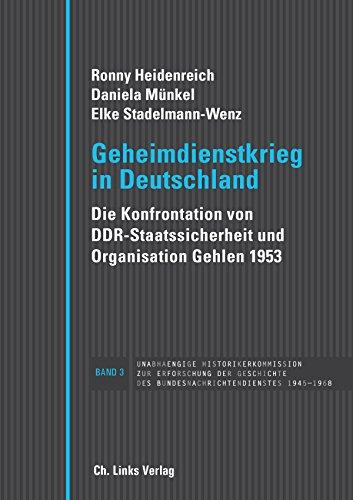 Geheimdienstkrieg in Deutschland: Die Konfrontation von DDR-Staatssicherheit und Organisation Gehlen 1953 (Veröffentlichungen der Unabhängigen Historikerkommission 3)