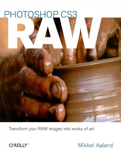 Photoshop CS3 Raw: Get the Most Out of the Raw Format with Adobe Photoshop, Camera Raw, and Bridge