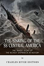 The Sinking of the SS Central America: The Tragic Story of the Richest Shipwreck in History