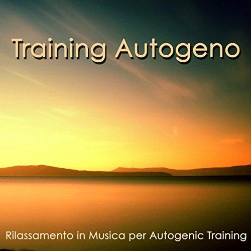 Training Autogeno – Rilassamento in Musica per Autogenic Training, Benessere, Concentrazione, Ipnosi, Autostima e Mal di Testa
