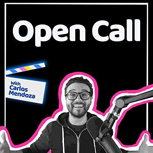 Open Call with Carlos Mendoza Podcast By Carlos Mendoza cover art