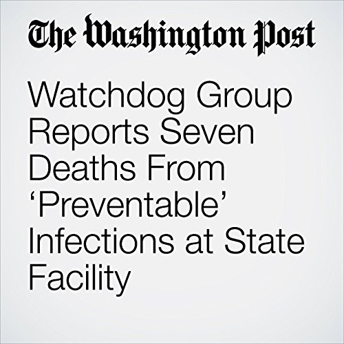 Watchdog Group Reports Seven Deaths From 'Preventable' Infections at State Facility copertina