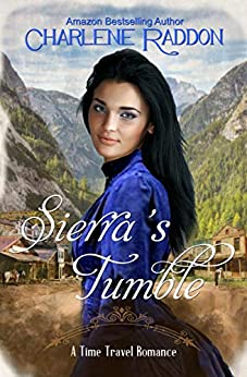 Sierra's Tumble, formerly Love's Race to the Future: A Time Travel Romance by [Charlene Raddon]
