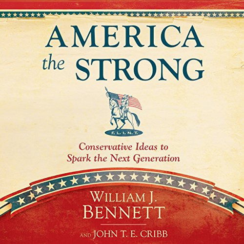 America the Strong     Conservative Ideas to Spark the Next Generation              By:                                                                                                                                 William J. Bennett,                                                                                        John T. E. Cribb                               Narrated by:                                                                                                                                 John McLain                      Length: 7 hrs and 21 mins     17 ratings     Overall 4.1