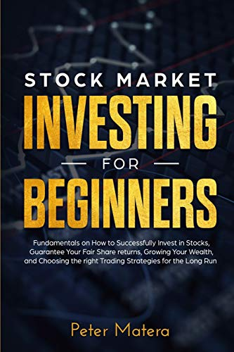 Stock Market Investing for Beginners: How to Successfully Invest in Stocks, Guarantee Your Fair Share returns, Growing Your Wealth, and Choosing the right Day Trading Strategies for the Long Run