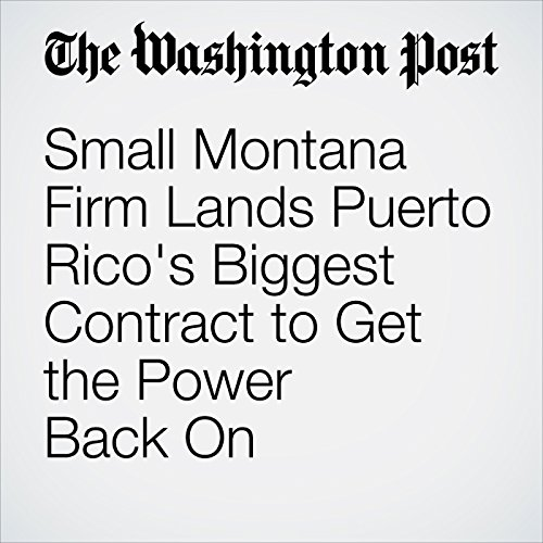 Small Montana Firm Lands Puerto Rico's Biggest Contract to Get the Power Back On copertina