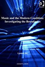 Music and the Modern Condition: Investigating the Boundaries (English Edition)
