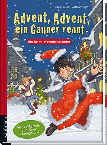 Advent, Advent, ein Gauner rennt: Krimi-Adventskalender-Buch (Adventskalender mit Geschichten für Kinder / Ein Buch zum Lesen und Vorlesen mit 24 Kapiteln)