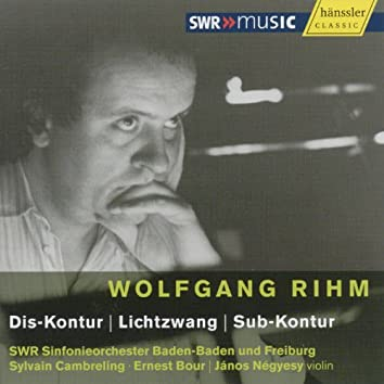 Rihm: Dis-Kontur / Lichtzwang / Sub-Kontur