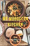 My moroccan kitchen - Tagine edition: 10 Tagine Recipes From Morocco To Cook Right Now, Moroccan Traditional Food , Moroccan Cookbook, Delicious Moroccan Dishes, Moroccan Cooking.