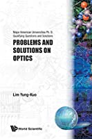 PROBLEMS AND SOLUTIONS ON OPTICS (Major American Universities PH.D. Qualifying Questions and S) by Unknown(1991-02-28)