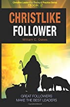 Christlike Follower: Great Followers make the Best Leaders (Christlike Leadership Theory and Practice) (Volume 2)