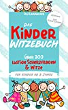 Das Kinder Witzebuch: Über 300 lustige Scherzfragen und Witze für Kinder ab 8 Jahre (Aber Achtung - zum kaputt lachen!)